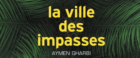 La Ville des impasses - Les secrets  d'écriture d'Aymen Gharbi