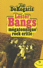 Lester Bangs - Mégatonnique Rock Critic