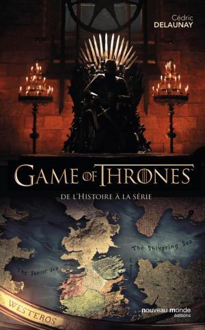 Game of Thrones, de l'histoire à la série par Cédric Delaunay