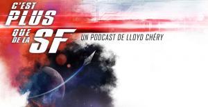 Plus que de la SF, un nouveau podcast pour vos oreilles !
