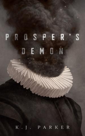 Prosper's Demon, le nouveau roman de K.J. Parker