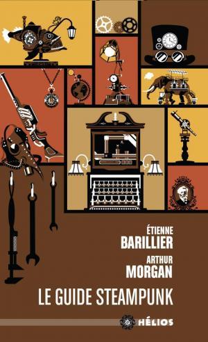 Le Guide steampunk - Rouages et clés de compréhension par Etienne Barillier et Arthur Morgan