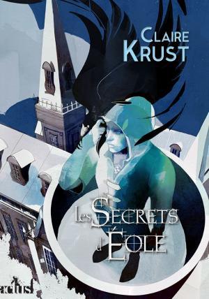 Les Secrets d'Eole de Claire Krust - Le mot des éditions Actusf
