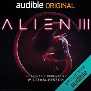 Alien III de William Gibson adapté en audio