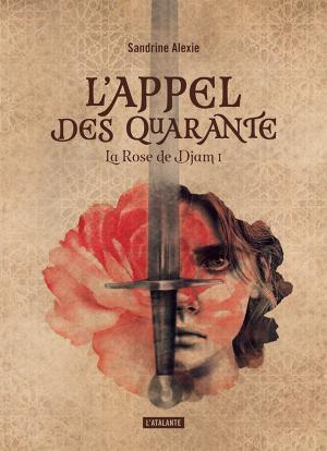 L'Appel des Quarante - Les secrets d'écriture de Sandrine Alexie