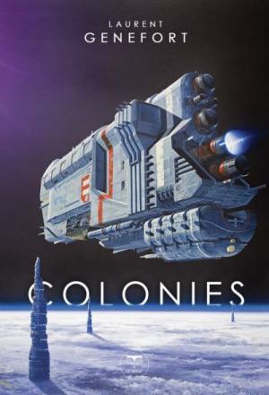 Colonies, Les Chasseurs de sève, toute l'actualité de Laurent Genefort