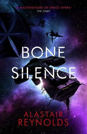 Bone Silence - Le nouveau roman d'Alastair Reynolds