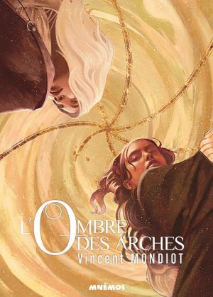 L'Ombre des Arches - Le nouveau roman de Vincent Mondiot