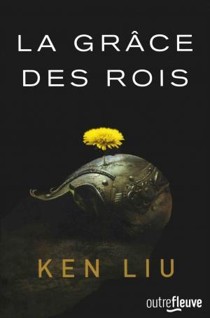 La Grâce des Rois, le nouveau Ken Liu - Interview 2018