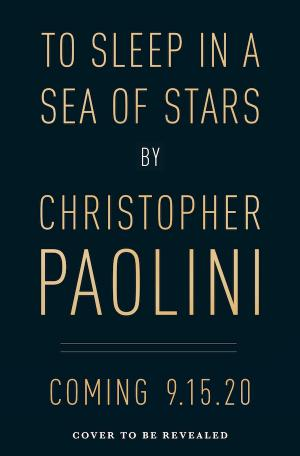 To Sleep in a Sea of Stars - Le nouveau roman de Christopher Paolini