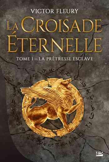 La croisade éternelle - Tome 1 : La prêtresse esclave