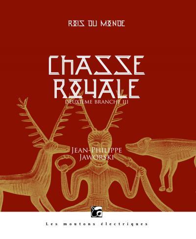 Chasse royale - Deuxième branche III (Rois du monde, 4)