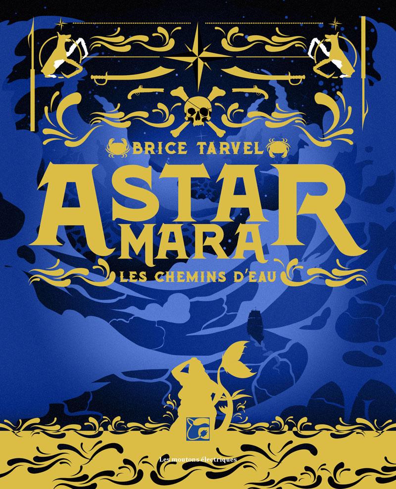 Astar Mara - Les Chemins d'eau, le nouveau roman de Brice Tarvel